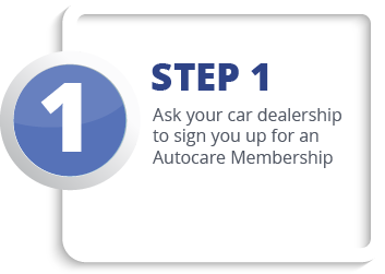 Ask your car dealership to sign you up for an Autocare Membership